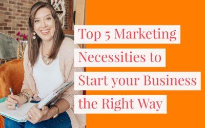 Top 5 Marketing Necessities to Start your Business the Right Way!